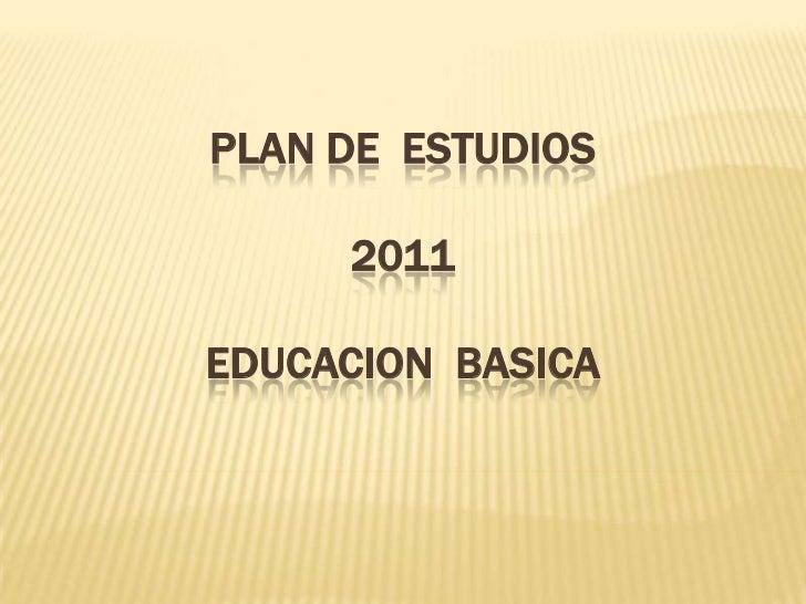 PLAN DE ESTUDIOS     2011EDUCACION BASICA