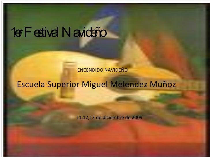 1er Festival Navideño Escuela Superior Miguel Melendez Muñoz 11,12,13 de diciembre de 2009 ENCENDIDO NAVIDEÑO
