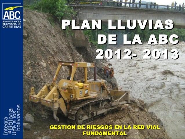 PLAN LLUVIAS       DE LA ABC      2012- 2013GESTION DE RIESGOS EN LA RED VIAL         FUNDAMENTAL