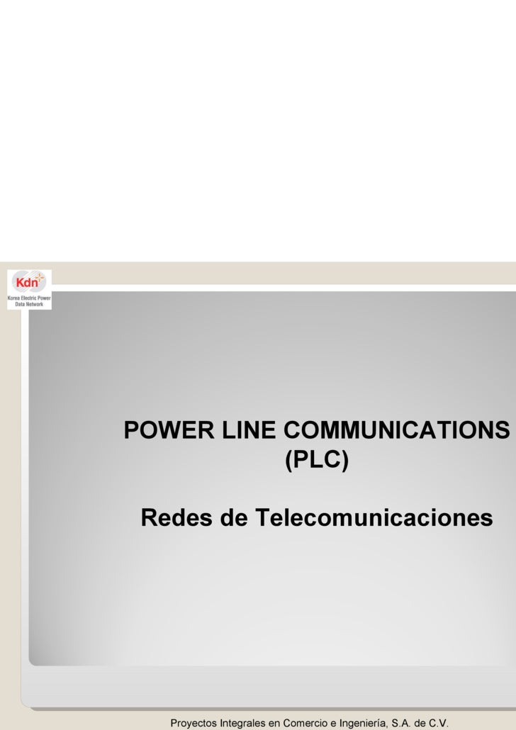 Proyectos Integrales en Comercio e Ingeniería, S.A. de C.V. POWER LINE COMMUNICATIONS (PLC) Redes de Telecomunicaciones
