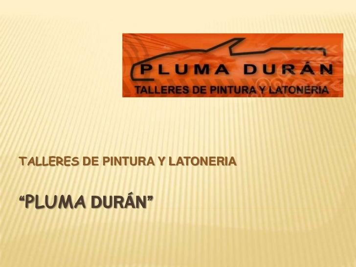 """TALLERES DE PINTURA Y LATONERIA""""PLUMA DURÁN"""""""