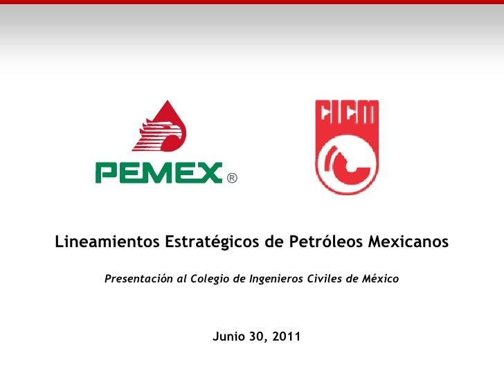 Lineamientos Estratégicos de Petróleos Mexicanos      Presentación al Colegio de Ingenieros Civiles de México             ...