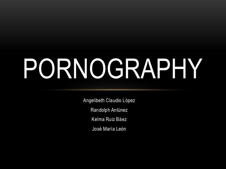 Angelibeth Claudio López<br />Randolph Antúnez<br />Kelma Ruiz Báez<br />José María León<br />Pornography<br />