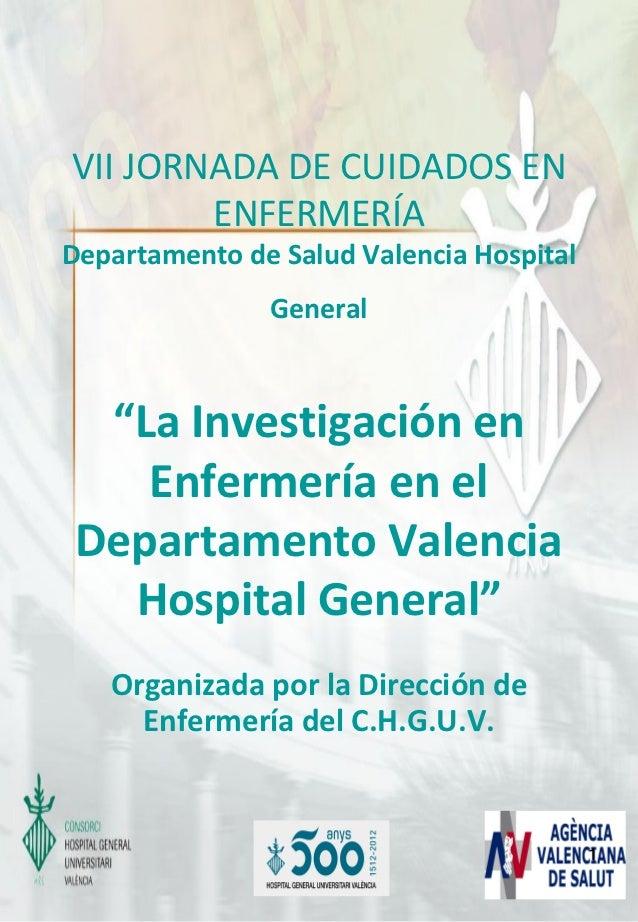 """VII JORNADA DE CUIDADOS EN        ENFERMERÍADepartamento de Salud Valencia Hospital               General  """"La Investigaci..."""