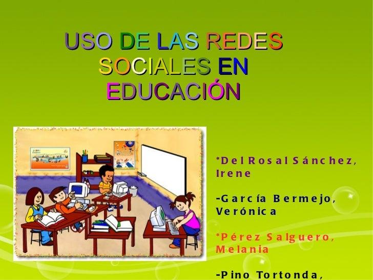 U S O   D E   L A S   R E D E S   S O C I AL E S   E N   E D U C A C I Ó N *Del Rosal Sánchez, Irene -García Bermejo, Veró...