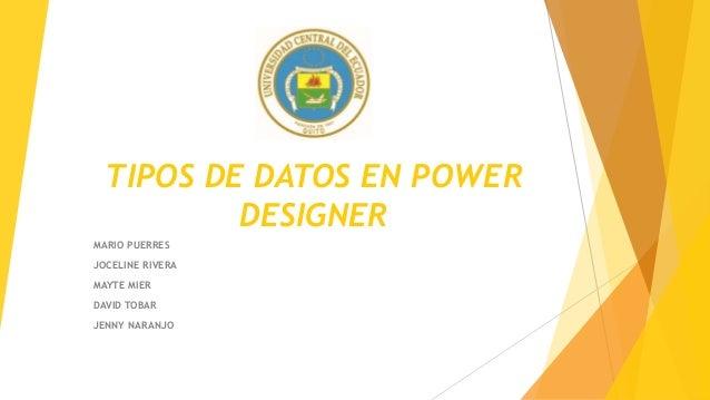 TIPOS DE DATOS EN POWER DESIGNER MARIO PUERRES JOCELINE RIVERA MAYTE MIER DAVID TOBAR JENNY NARANJO