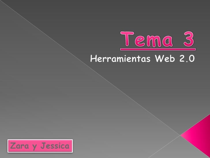 Tema 3<br />Herramientas Web 2.0<br />Zara y Jessica<br />