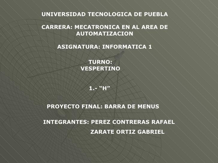 UNIVERSIDAD TECNOLOGICA DE PUEBLA CARRERA: MECATRONICA EN AL AREA DE AUTOMATIZACION ASIGNATURA: INFORMATICA 1 TURNO: VESPE...