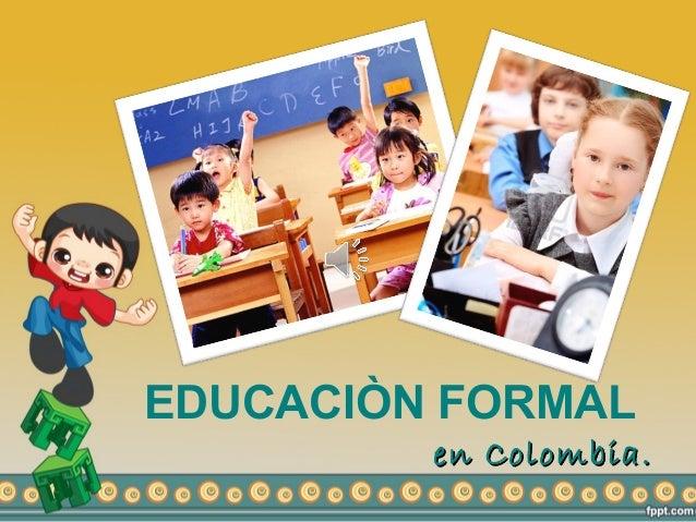 EDUCACIÒN FORMAL         en Colombia.