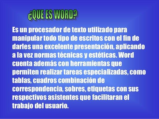 Es un procesador de texto utilizado paramanipular todo tipo de escritos con el fin dedarles una excelente presentación, ap...