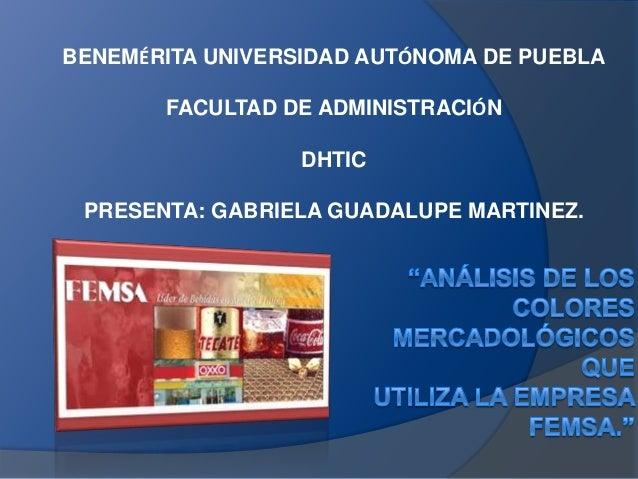 BENEMÉRITA UNIVERSIDAD AUTÓNOMA DE PUEBLAFACULTAD DE ADMINISTRACIÓNDHTICPRESENTA: GABRIELA GUADALUPE MARTINEZ.