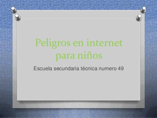 Peligros en internetpara niñosEscuela secundaria técnica numero 49