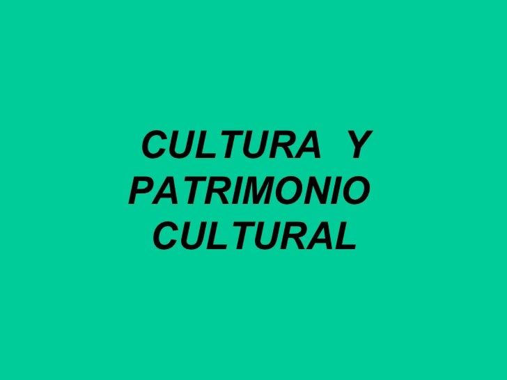 CULTURA  Y PATRIMONIO  CULTURAL