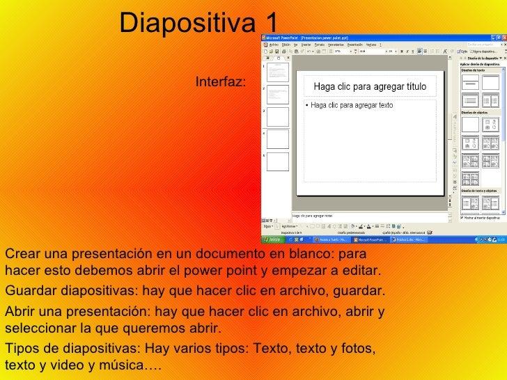 Diapositiva 1 Interfaz: Crear una presentación en un documento en blanco: para hacer esto debemos abrir el power point y e...