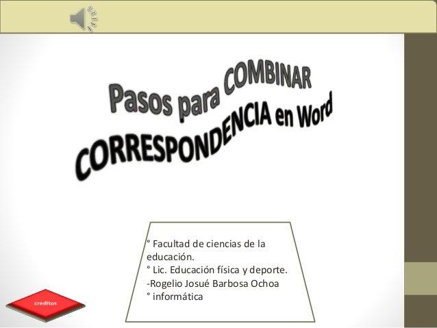 ° Facultad de ciencias de la educación. ° Lic. Educación física y deporte. -Rogelio Josué Barbosa Ochoa ° informática