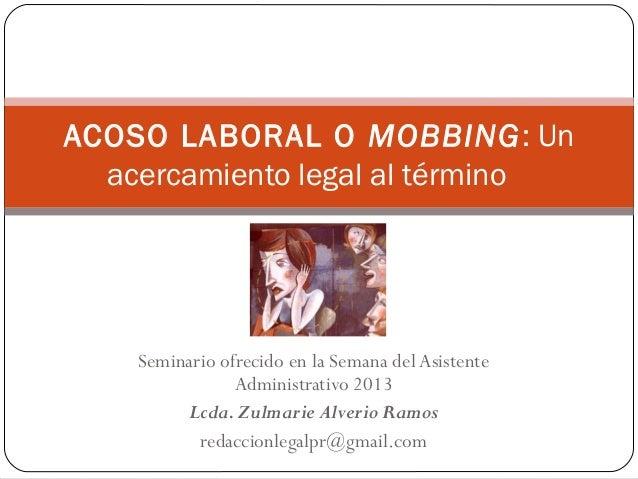 Seminario ofrecido en la Semana delAsistenteAdministrativo 2013Lcda.Zulmarie Alverio Ramosredaccionlegalpr@gmail.comACOSO ...