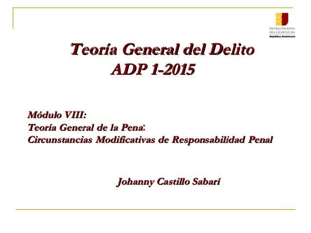 Módulo VIII:Módulo VIII: TeoríaTeoría GeneralGeneral dede lala PenaPena: CircunstanciasCircunstancias ModificativasModific...