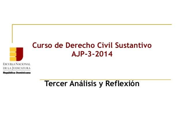 Curso de Derecho Civil Sustantivo AJP-3-2014 Tercer Análisis y Reflexión
