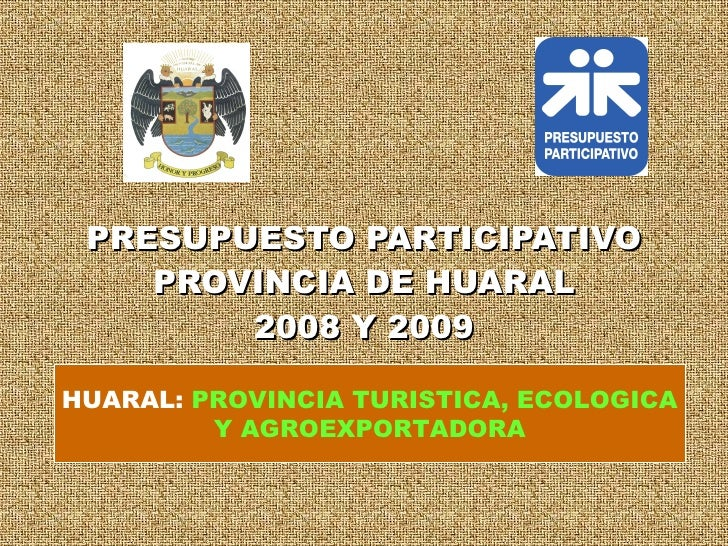 PRESUPUESTO PARTICIPATIVO PROVINCIA DE HUARAL 2008 Y 2009 HUARAL:  PROVINCIA TURISTICA, ECOLOGICA Y AGROEXPORTADORA