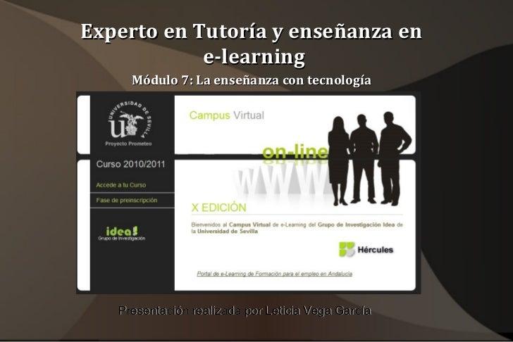 Experto en Tutoría y enseñanza en  e-learning Módulo 7: La enseñanza con tecnología   Presentación realizada por Leticia V...