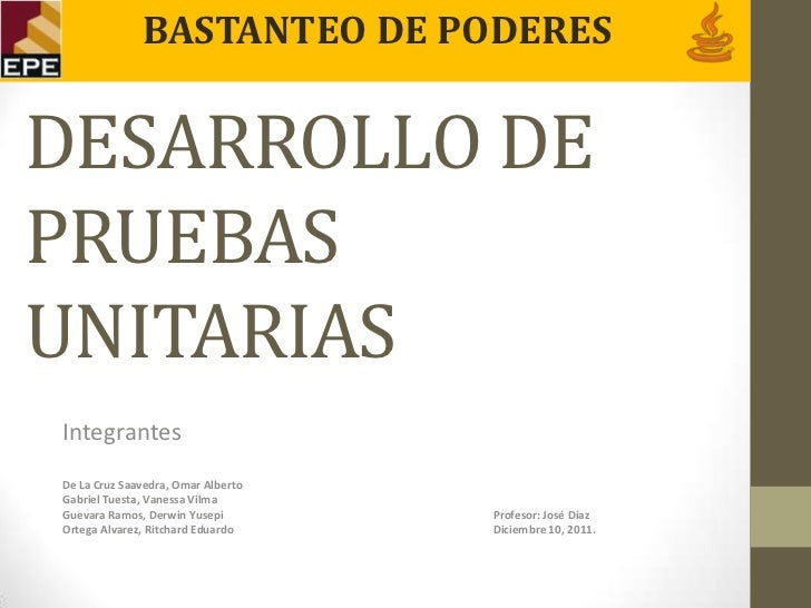 BASTANTEO DE PODERESDESARROLLO DEPRUEBASUNITARIASIntegrantesDe La Cruz Saavedra, Omar AlbertoGabriel Tuesta, Vanessa Vilma...