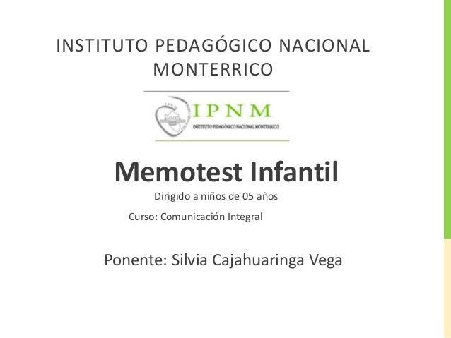 INSTITUTO PEDAGÓGICO NACIONAL  MONTERRICO  Memotest Infantil  Dirigido a niños de 05 años  Curso: Comunicación Integral  P...