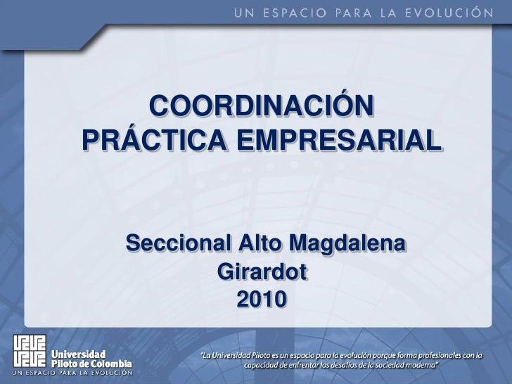 COORDINACIÓN PRÁCTICA EMPRESARIAL     Seccional Alto Magdalena          Girardot             2010