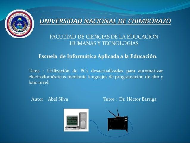 FACULTAD DE CIENCIAS DE LA EDUCACION HUMANAS Y TECNOLOGIAS Escuela de Informática Aplicada a la Educación. Tema : Utilizac...