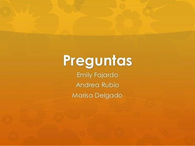 Preguntas  Emily Fajardo Andrea Rubio Marisa Delgado
