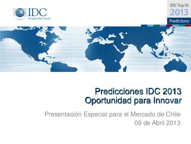 Predicciones IDC 2013             Oportunidad para InnovarPresentación Especial para el Mercado de Chile                  ...