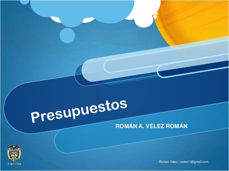 ROMÁN A. VÉLEZ ROMÁN<br />RomanVelez: rvelezr1@gmail.com<br />Presupuestos<br />