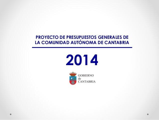 PROYECTO DE PRESUPUESTOS GENERALES DE LA COMUNIDAD AUTÓNOMA DE CANTABRIA  2014