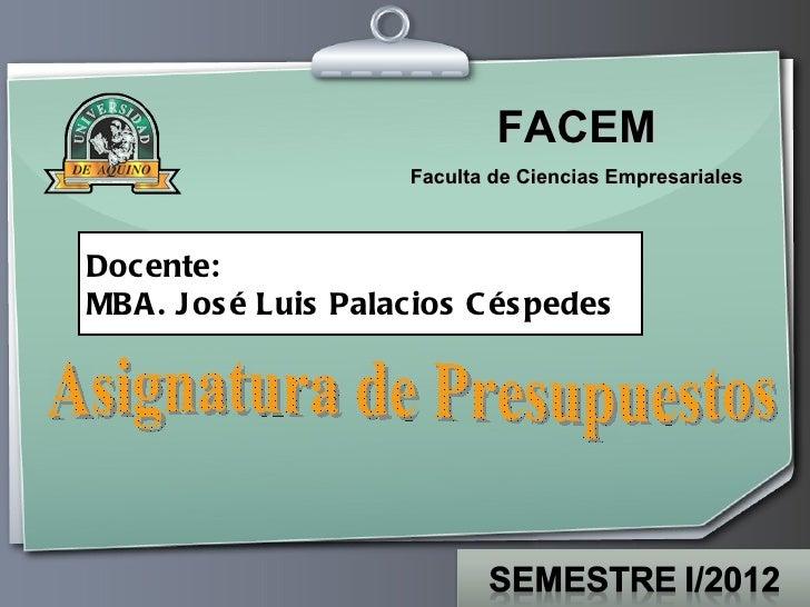 FACEM                      Faculta de Ciencias EmpresarialesDocente:MBA . J os é Luis Palacios C és pedes                 ...