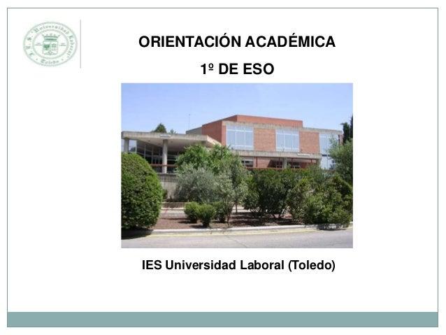 IES Universidad Laboral (Toledo) ORIENTACIÓN ACADÉMICA 1º DE ESO