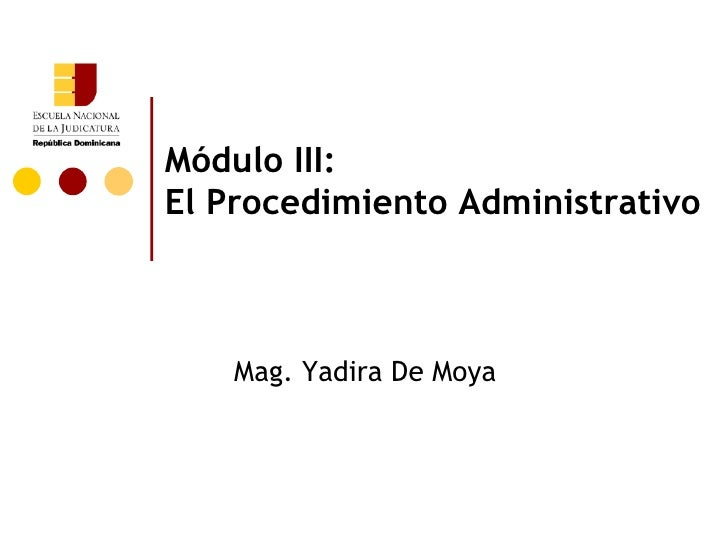 Módulo III: El Procedimiento Administrativo Mag. Yadira De Moya