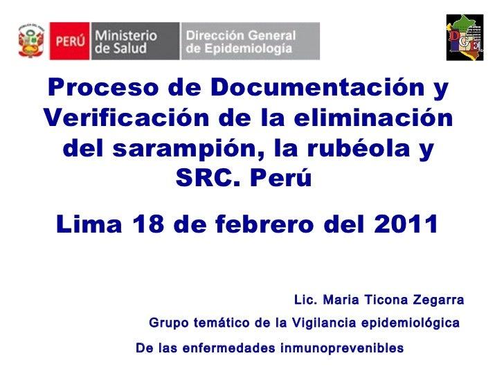 Proceso de Documentación y Verificación de la eliminación del sarampión, la rubéola y SRC.  Perú  Lima 18 de febrero del 2...