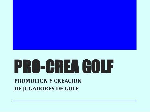 PRO-CREA GOLF PROMOCION Y CREACION DE JUGADORES DE GOLF