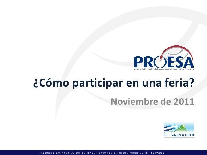 ¿Cómo participar en una feria?                                     Noviembre de 2011 Agencia de Promoción de Exportaciones...