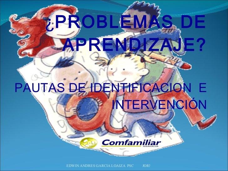 ¿ PROBLEMAS DE APRENDIZAJE? PAUTAS DE IDENTIFICACION  E INTERVENCIÓN