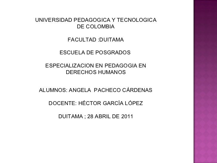 UNIVERSIDAD PEDAGOGICA Y TECNOLOGICA DE COLOMBIA FACULTAD :DUITAMA ESCUELA DE POSGRADOS  ESPECIALIZACION EN PEDAGOGIA EN D...