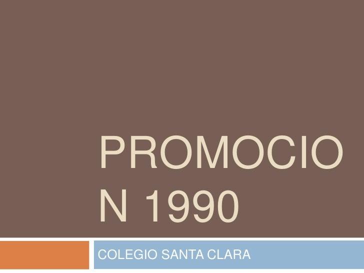 PROMOCION 1990<br />COLEGIO SANTA CLARA<br />