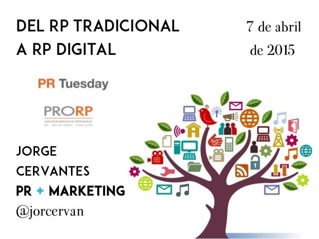 DEL rp TRADICIONAL 7 de abril A RP digital de 2015 Jorge Cervantes PR + MARKETING @jorcervan