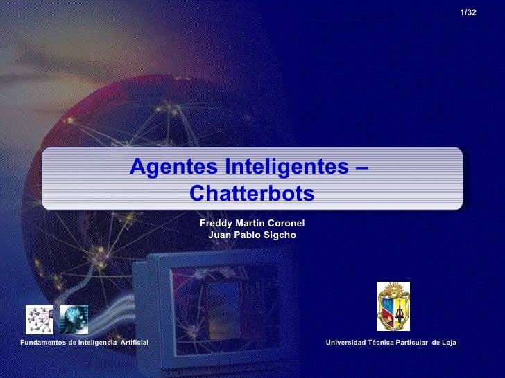 /32 Agentes Inteligentes –  Chatterbots Fundamentos de Inteligencia  Artificial Freddy Martin Coronel Juan Pablo Sigcho Un...