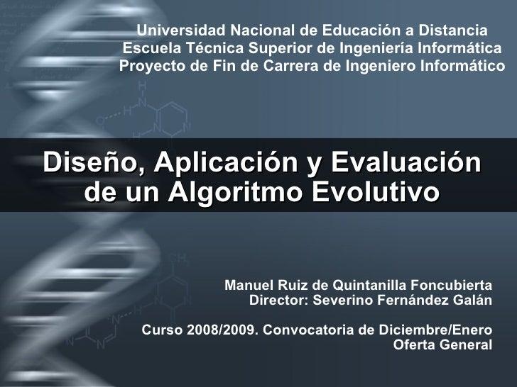 Diseño, Aplicación y Evaluación de un Algoritmo Evolutivo Manuel Ruiz de Quintanilla Foncubierta Director: Severino Fernán...