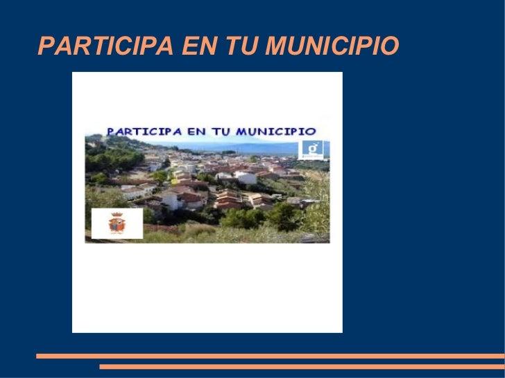 PARTICIPA EN TU MUNICIPIO