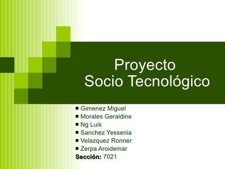 Proyecto  Socio Tecnológico <ul><li>Gimenez Miguel </li></ul><ul><li>Morales Geraldine </li></ul><ul><li>Ng Luis </li></ul...