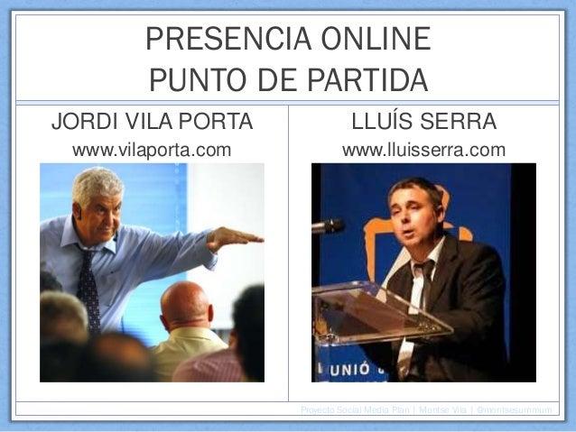 PRESENCIA ONLINE PUNTO DE PARTIDA JORDI VILA PORTA  LLUÍS SERRA  www.vilaporta.com  www.lluisserra.com  Proyecto Social Me...