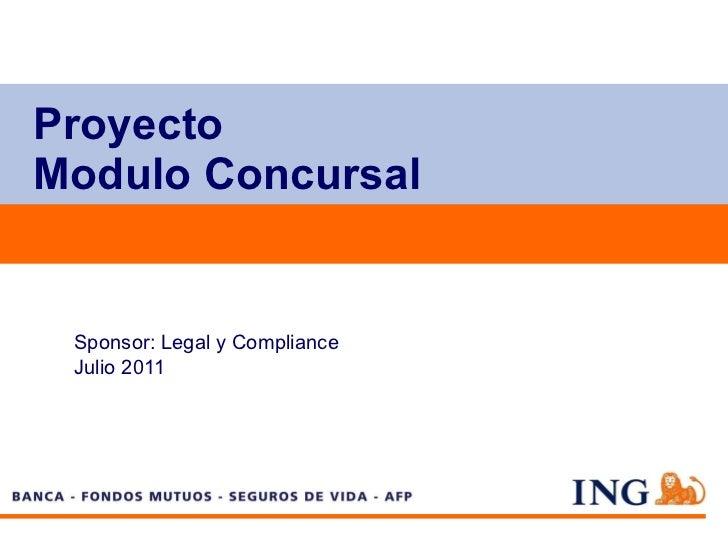 Proyecto  Modulo Concursal Sponsor: Legal y Compliance  Julio 2011