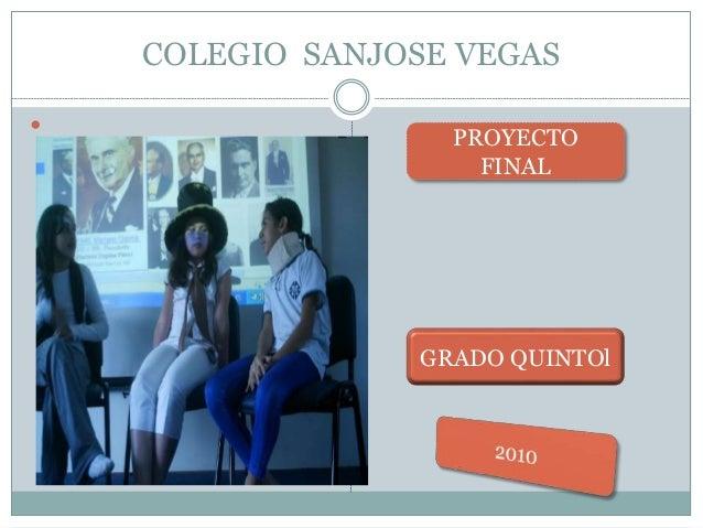COLEGIO SANJOSE VEGAS  PROYECTO FINAL GRADO QUINTOl