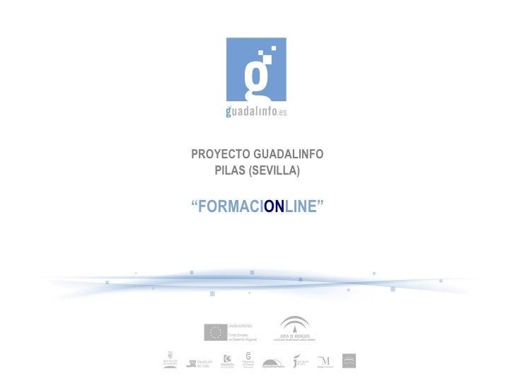 "PROYECTO GUADALINFO PILAS (SEVILLA) "" FORMACI ON LINE"""
